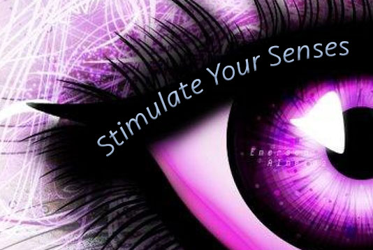 Stimulate your senses